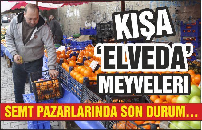 SEMT PAZARLARINDA SON DURUM… KIŞA 'ELVEDA' MEYVELERİ