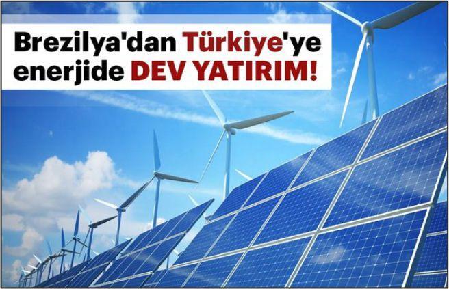 Brezilya'dan Türkiye'ye enerjide dev yatırım!