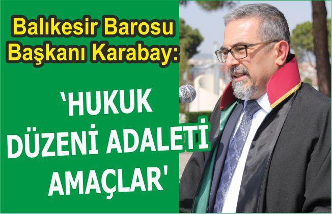 """KARABAY: """"HUKUK DÜZENİ ADALETİ AMAÇLAR"""""""