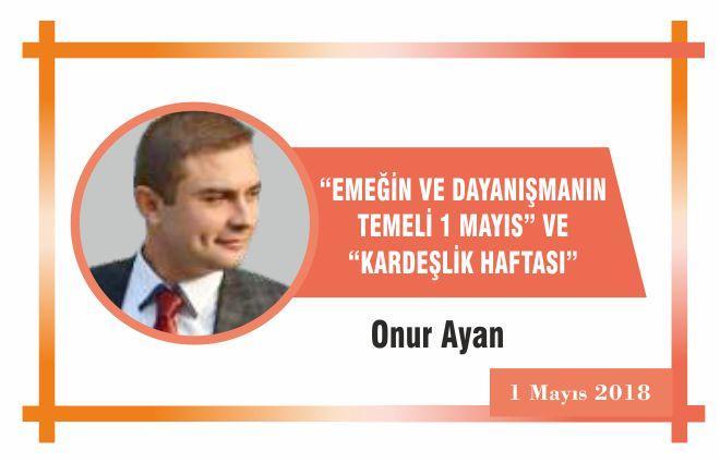 """""""EMEĞİN VE DAYANIŞMANIN TEMELİ 1 MAYIS"""" VE """"KARDEŞLİK HAFTASI"""""""