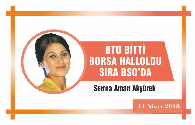 BTO BİTTİ BORSA HALLOLDU SIRA BSO'DA