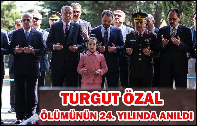 TURGUT ÖZAL ÖLÜMÜNÜN 24. YILINDA ANILDI