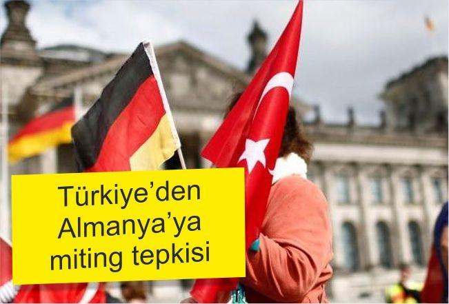 Türkiye'den Almanya'ya miting tepkisi!