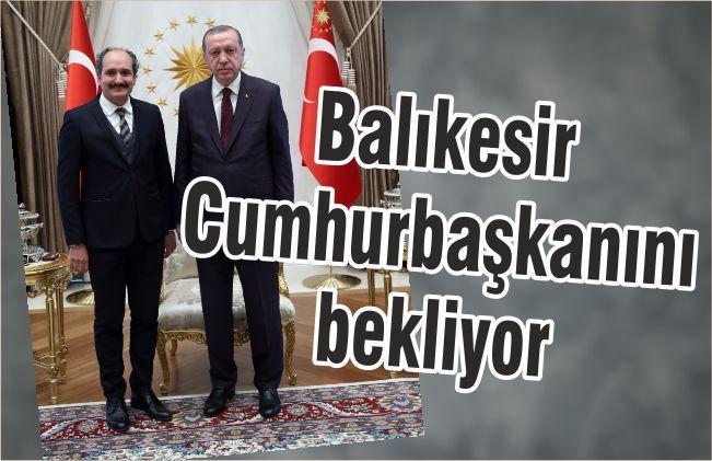 'BALIKESİR CUMHURBAŞKANINI BEKLİYOR'