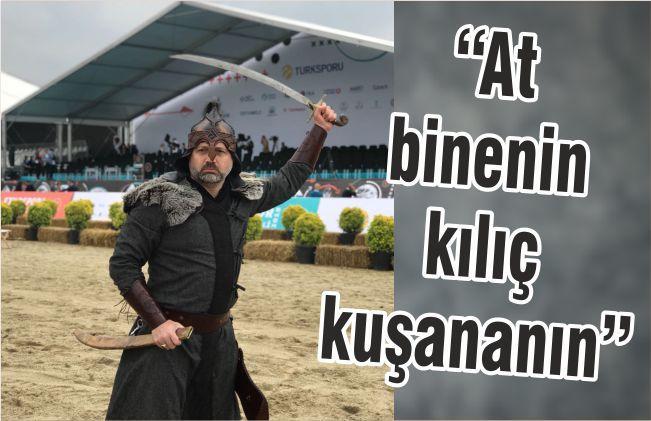 """""""AT BİNENİN KILIÇ KUŞANANIN''"""