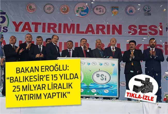 """Bakan Eroğlu: """"Balıkesir'e 15 yılda 25 milyar TL'lik yatırım yaptık"""""""