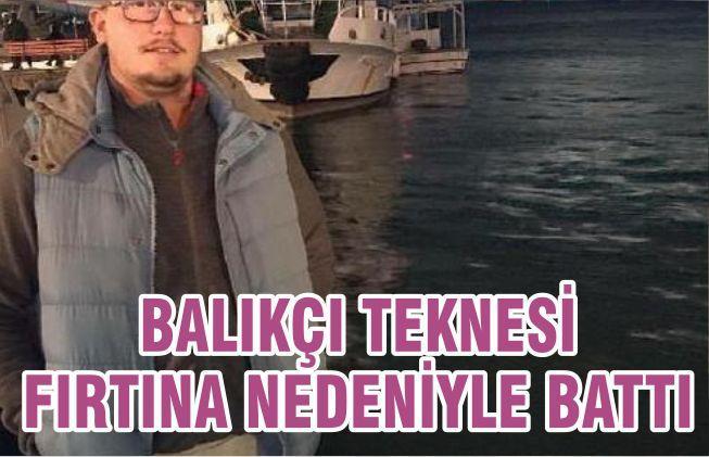 BALIKÇI TEKNESİ FIRTINA NEDENİYLE BATTI