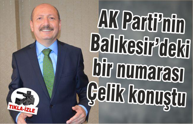 AK Parti'nin bir numarası Çelik konuştu