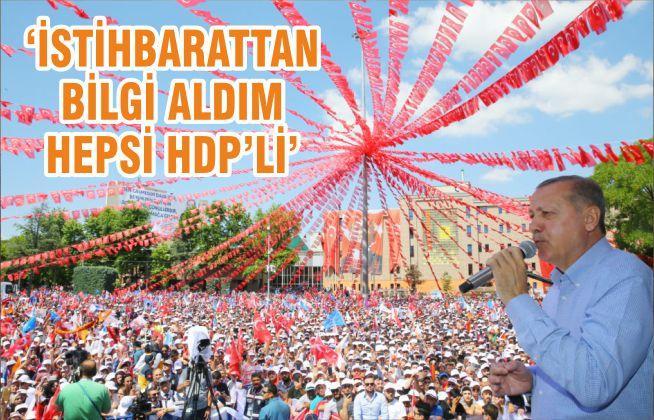 Erdoğan: İstihbarattan bilgi aldım hepsi HDP'li