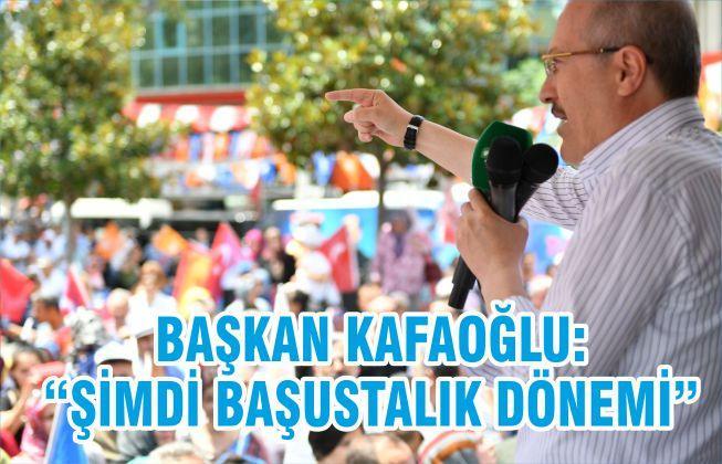 """BAŞKAN KAFAOĞLU; """"ŞİMDİ BAŞUSTALIK DÖNEMİ"""""""