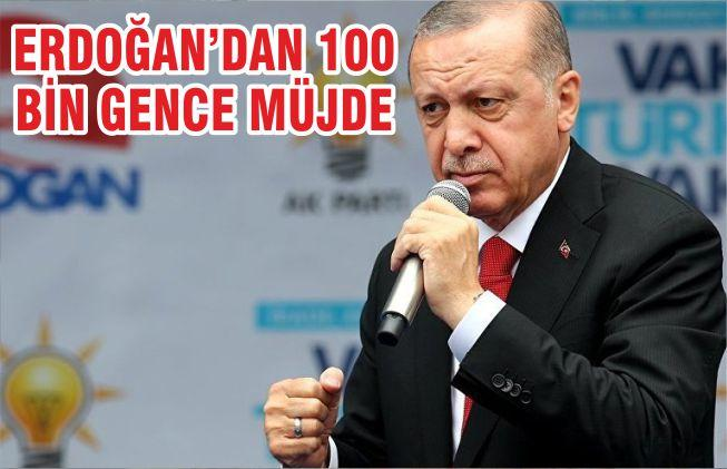 Erdoğan'dan 100 bin gence müjde