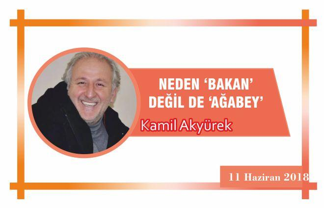 NEDEN 'BAKAN' DEĞİL DE 'AĞABEY'