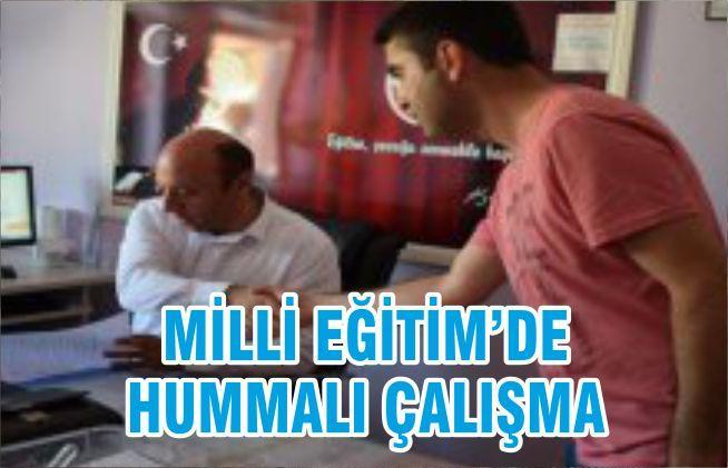 MİLLİ EĞİTİM'DE HUMMALI ÇALIŞMA