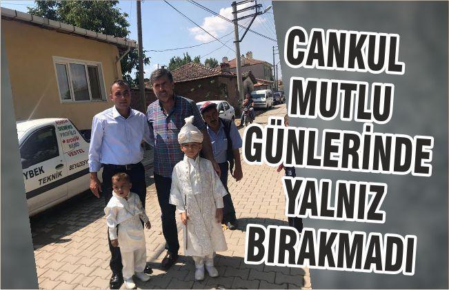 CANKUL MUTLU GÜNLERİNDE YALNIZ BIRAKMADI