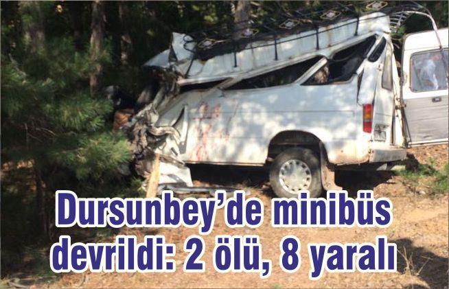 Dursunbey'de minibüs devrildi: 2 ölü, 8 yaralı