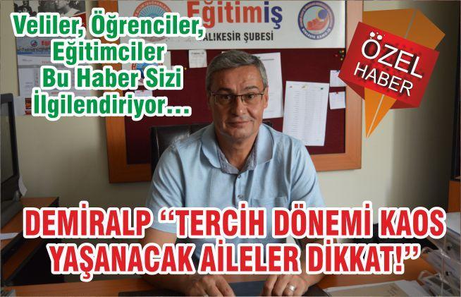 DEMİRALP ''TERCİH DÖNEMİ KAOS YAŞANACAK AİLELER DİKKAT!''
