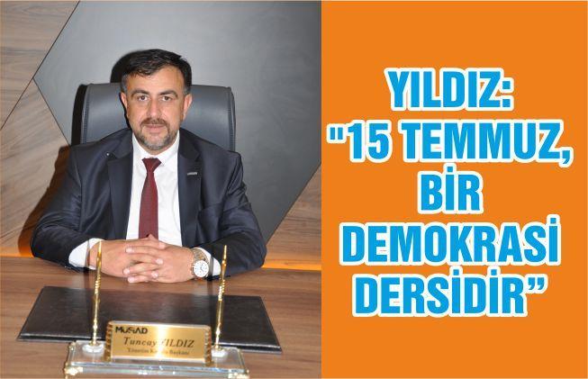 """MÜASİAD: """"15 TEMMUZ, BİR DEMOKRASİ DERSİDİR"""""""