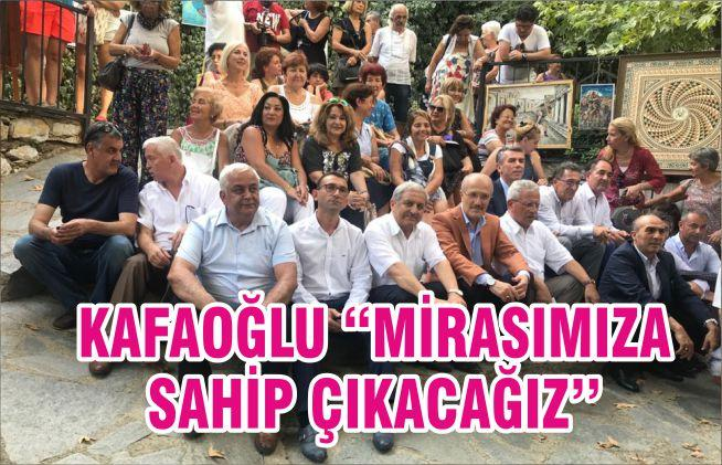 KAFAOĞLU ''MİRASIMIZA SAHİP ÇIKACAĞIZ''