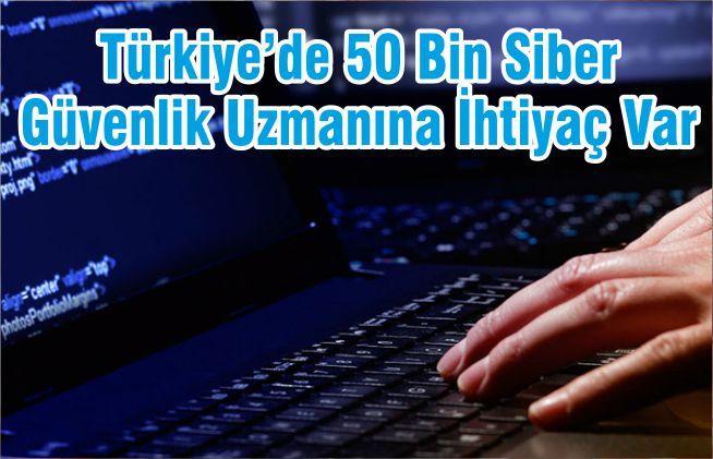 Türkiye'de 50 Bin Siber Güvenlik Uzmanına İhtiyaç Var