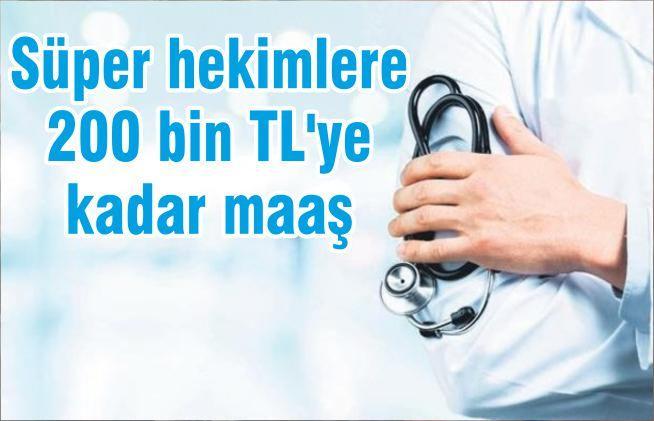 Erdoğan talimat vermişti… Süper hekimlere 200 bin TL'ye kadar maaş