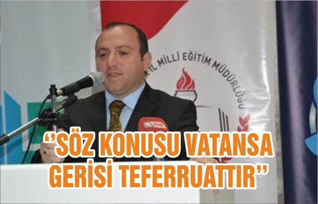 ''SÖZ KONUSU VATANSA GERİSİ TEFERRUATTIR''