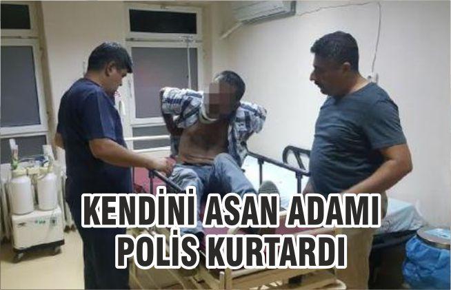 KENDİNİ ASAN ADAMI POLİS KURTARDI