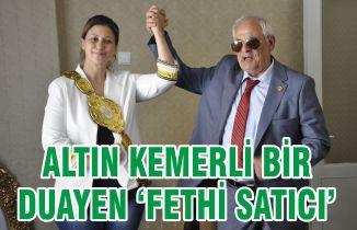 ALTIN KEMERLİ BİR DUAYEN 'FETHİ SATICI'