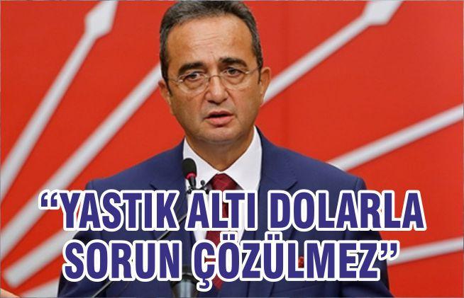 """""""YASTIK ALTI DOLARLA SORUN ÇÖZÜLMEZ"""""""