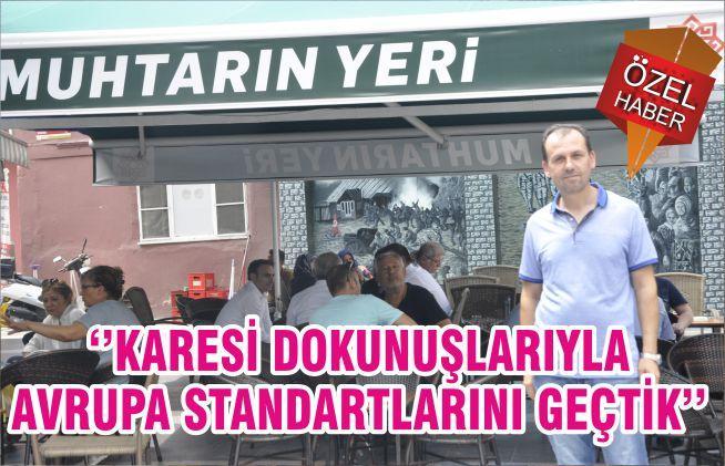 ''KARESİ DOKUNUŞLARIYLA AVRUPA STANDARTLARINI GEÇTİK''