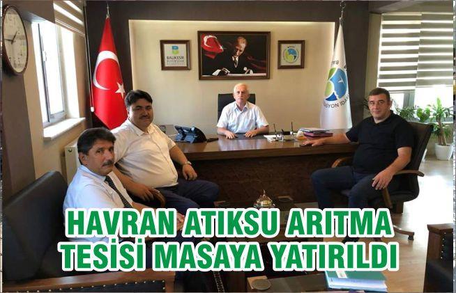 HAVRAN ATIKSU ARITMA TESİSİ MASAYA YATIRILDI