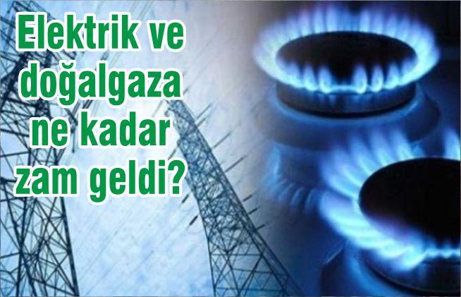 Elektrik ve doğalgaza ne kadar zam geldi?