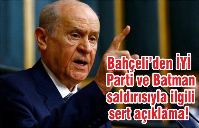 Bahçeli'den İYİ Parti ve Batman saldırısıyla ilgili sert açıklama!