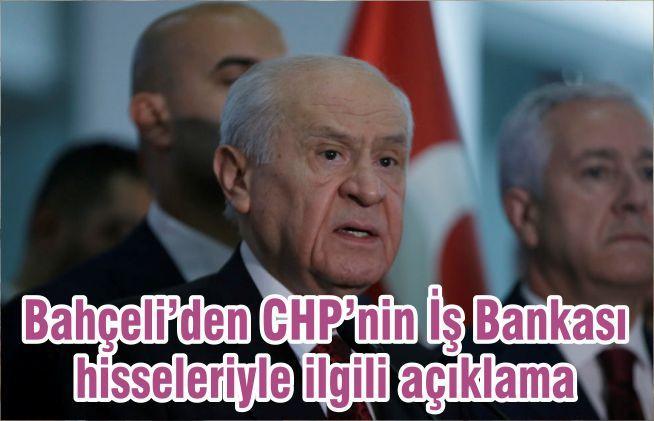 Bahçeli'den CHP'nin İş Bankası hisseleriyle ilgili açıklama