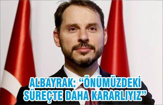 """ALBAYRAK: """"ÖNÜMÜZDEKİ SÜREÇTE DAHA KARARLIYIZ"""""""