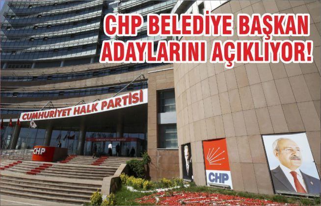 CHP BELEDİYE BAŞKAN ADAYLARINI AÇIKLIYOR!