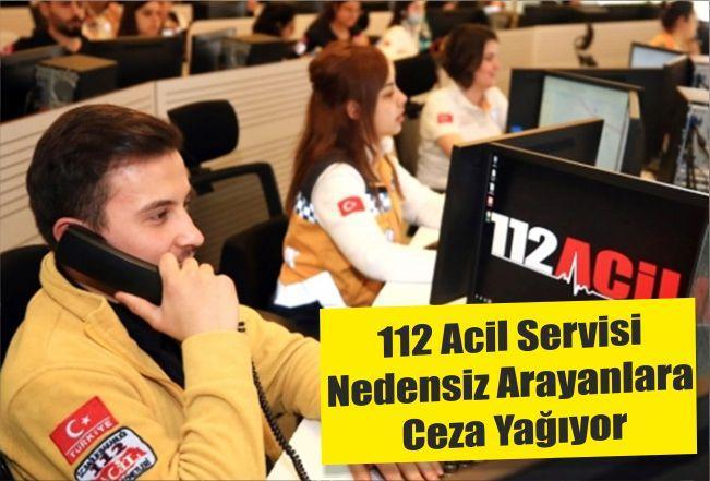 112 Acil Servisi Nedensiz Arayanlara Ceza Yağıyor