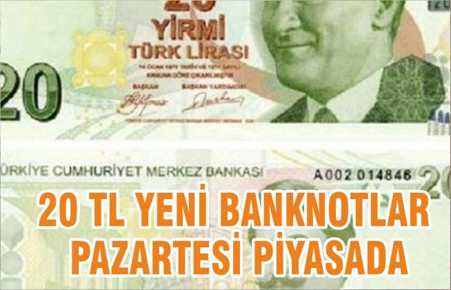 20 TL YENİ BANKNOTLAR PAZARTESİ PİYASADA