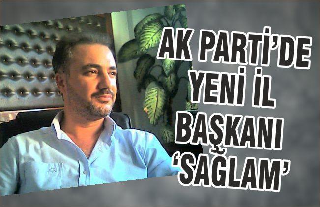 AK PARTİ'DE YENİ İL BAŞKANI 'SAĞLAM'