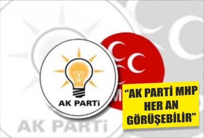 ''AK PARTİ MHP HER AN GÖRÜŞEBİLİR''