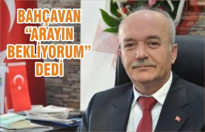 """BAHÇAVAN """"ARAYIN BEKLİYORUM""""DEDİ"""