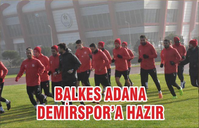 BALKES ADANA DEMİRSPOR'A HAZIR