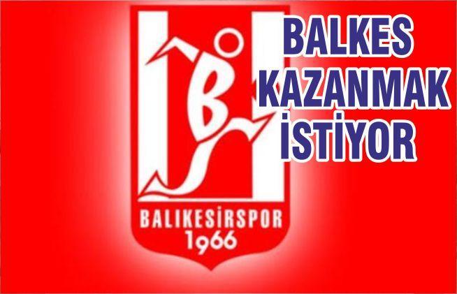 BALKES KAZANMAK İSTİYOR