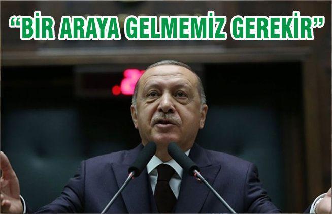 """""""BİR ARAYA GELMEMİZ GEREKİR"""""""