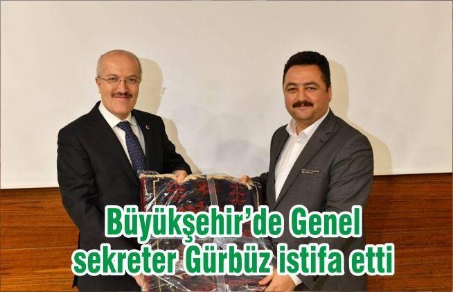 Büyükşehir'de Genel sekreter Gürbüz istifa etti