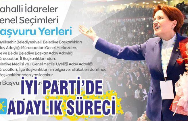 İYİ PARTİ'DE ADAYLIK SÜRECİ