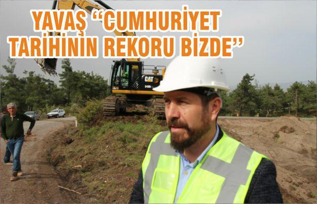 YAVAŞ ''CUMHURİYET TARİHİNİN REKORU BİZDE''