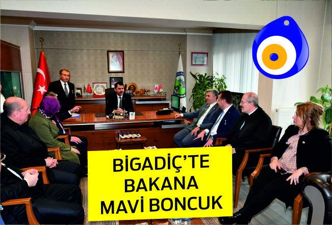 BİGADİÇ'TE BAKAN'A MAVİ BONCUK