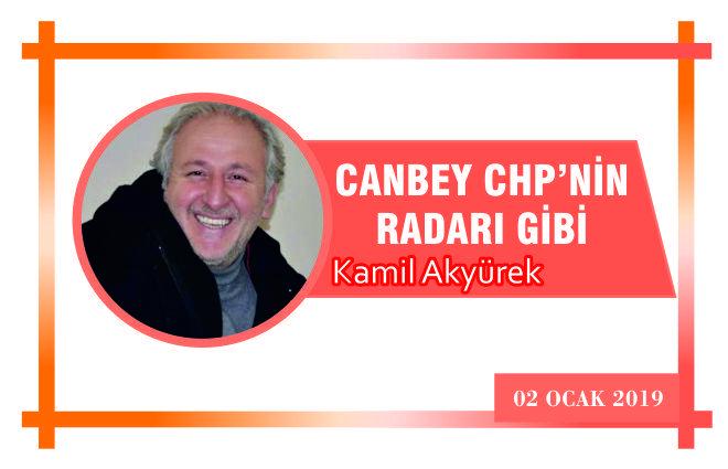 CANBEY CHP'NİN RADARI GİBİ