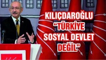 """KILIÇDAROĞLU """"TÜRKİYE SOSYAL BİR DEVLET DEĞİL"""""""