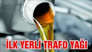 İLK YERLİ TRAFO YAĞI ÜRETİLDİ